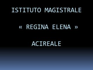 ISTITUTO MAGISTRALE  «REGINA ELENA» ACIREALE