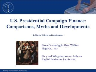U.S. Presidential Campaign Finance: Comparisons, Myths and Developments