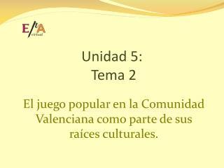 Unidad 5:  Tema 2