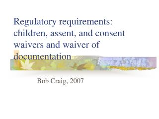 Regulatory requirements:  children, assent, and consent waivers and waiver of documentation