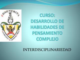 CURSO:  DESARROLLO DE HABILIDADES DE PENSAMIENTO COMPLEJO
