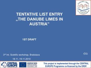 "TENTATIVE LIST ENTRY  ""THE DANUBE LIMES IN AUSTRIA"""