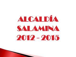 ALCALDÍA SALAMINA 2012 - 2015
