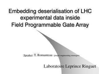 Embedding deserialisation of LHC experimental data inside  Field Programmable Gate Array