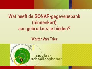 Wat heeft de SONAR-gegevensbank (binnenkort) aan gebruikers te bieden?  Walter Van Trier