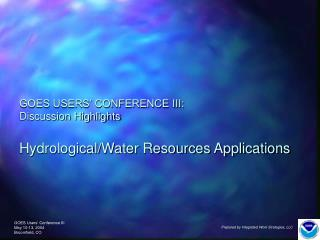 GOES USERS' CONFERENCE III: Discussion Highlights Hydrological/Water Resources Applications