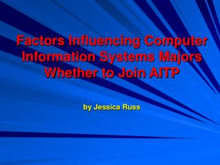 Factors Influencing Computer Information Systems Majors Whether to Join AITP by Jessica Russ