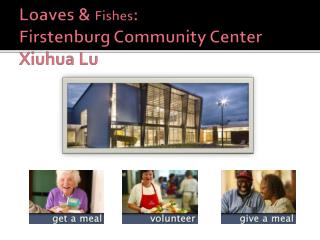 Loaves &  Fishes : Firstenburg  Community Center Xiuhua  Lu