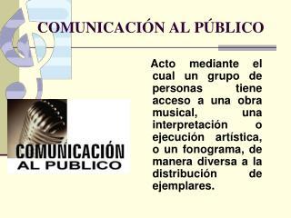 COMUNICACIÓN AL PÚBLICO