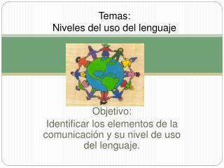 Temas: Niveles del uso del lenguaje .