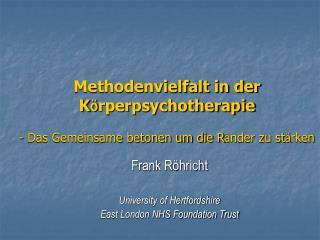 Frank Röhricht University of Hertfordshire East London NHS Foundation Trust