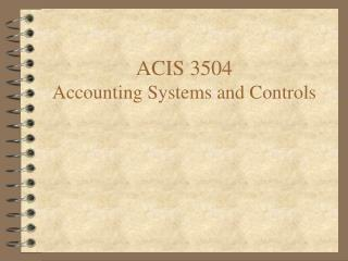 ACIS 3504 Accounting Systems and Controls