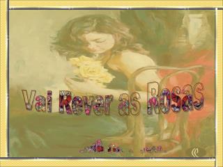 Vai Rever as Rosas