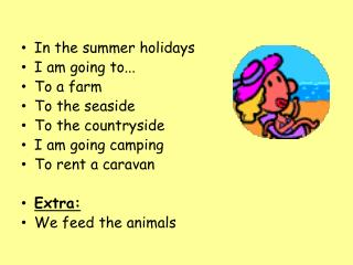 In the summer holidays I am going to... To a farm To the seaside To the countryside