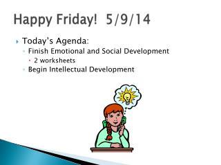 Happy Friday!  5/9/14