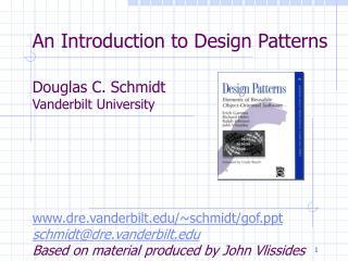 An Introduction to Design Patterns  Douglas C. Schmidt Vanderbilt University       dre.vanderbilt