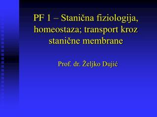 PF 1 – Stanična fiziologija, homeostaza; transport kroz stanične membrane