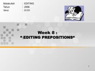 "Week 8  : "" EDITING PREPOSITIONS"""