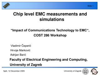 Chip level EMC measurements and simulations   Impact of Communications Technology to EMC , COST 286 Workshop       Vladi