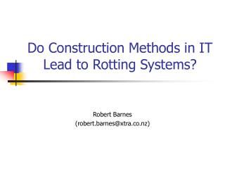 Do Construction Methods in IT Lead to Rotting Systems?