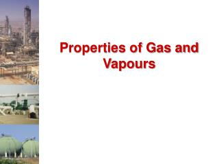 Properties of Gas and  Vapours