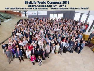 BirdLife  World Congress 2013 Ottawa, Canada June 19 th  – 22 nd  2