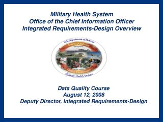 Military Health System Office of the Chief Information Officer Integrated Requirements-Design Overview