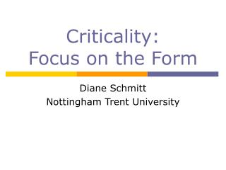 Criticality:  Focus on the Form