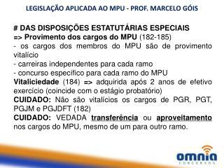 LEGISLAÇÃO APLICADA AO MPU - PROF. MARCELO GÓIS