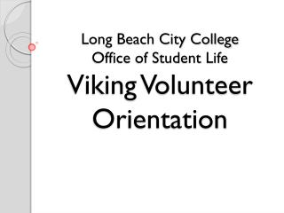 Long Beach City College Office of Student Life Viking Volunteer Orientation