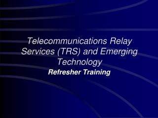 Telecommunications Relay Services (TRS) and Emerging Technology