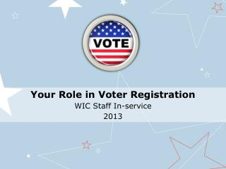 Your Role in Voter Registration WIC Staff In-service 2013