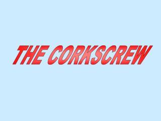 THE CORKSCREW