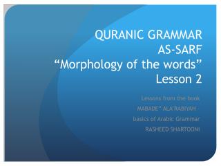 QURANIC GRAMMAR  AS-SARF �Morphology of the words� Lesson 2