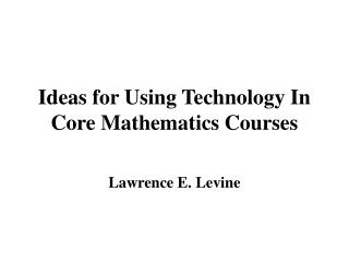 Ideas for Using Technology In Core Mathematics Courses