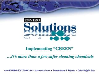"Implementing ""GREEN""  … It's more than a few safer cleaning chemicals"