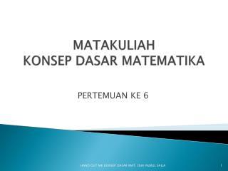 MATAKULIAH KONSEP DASAR MATEMATIKA