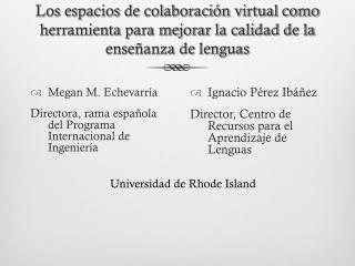 Megan M. Echevarría Directora, rama española del Programa Internacional de Ingeniería