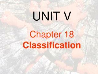 UNIT V Chapter 18               Classification
