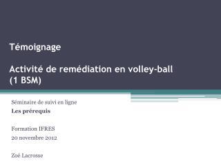 Témoignage Activité de remédiation en volley-ball  (1 BSM)