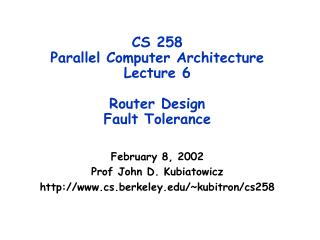 CS 258  Parallel Computer Architecture Lecture 6 Router Design Fault Tolerance
