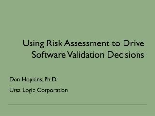 Using Risk Assessment to Drive Software Validation Decisions