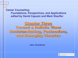 Chapter Three Toward a Holistic View:  Decision-Making, Postmodern, and Emerging Theories