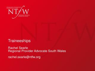 Traineeships Rachel Searle Regional Provider Advocate South Wales rachel.searle@ntfw