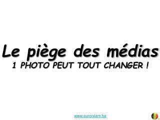 Le piège des médias 1 PHOTO PEUT TOUT CHANGER !