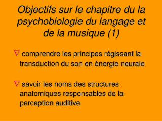 Objectifs sur le chapitre du la psychobiologie du langage et de la musique (1)