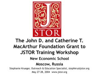 The John D. and Catherine T. MacArthur Foundation Grant to JSTOR Training Workshop