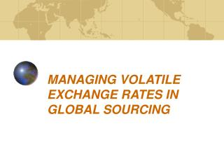 MANAGING VOLATILE EXCHANGE RATES IN GLOBAL SOURCING