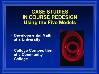 CASE STUDIES  IN COURSE REDESIGN Using the Five Models