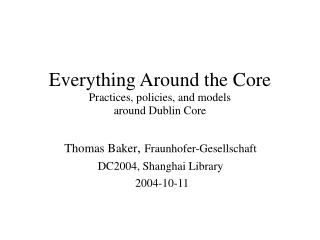 Everything Around the Core Practices, policies, and models around Dublin Core